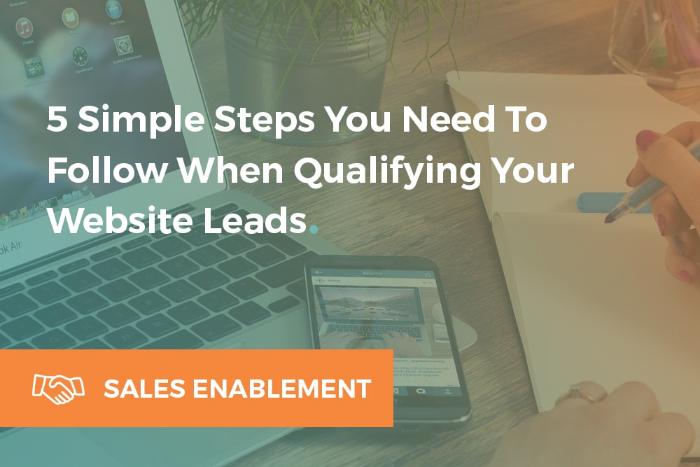 The-5-Simple-Steps-You-Need-To-Follow-When-Qualifying-Your-Website-Leads