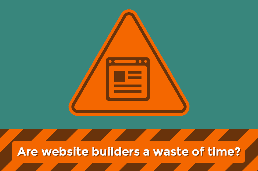 Are Website Builders a Waste of Time?