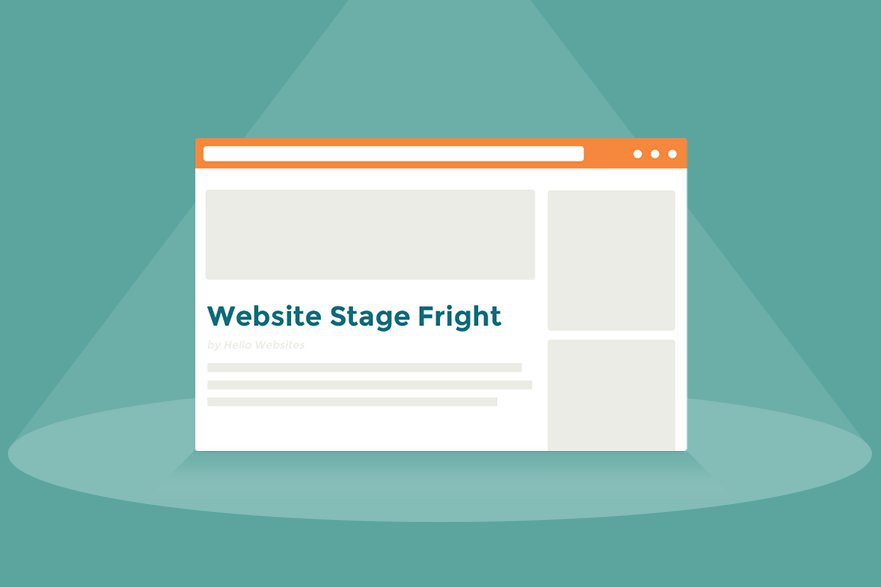 Conquering Website Stage Fright | Hello Websites Digital Marketing Blog